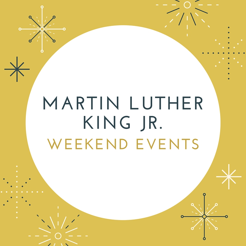 Martin Luther King Jr. Day Weekend Events